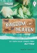 The Kingdom of Heaven: Six Youth Group Studies from Matthew