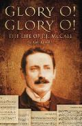 Glory O! Glory O!: The Life of P. J. McCall
