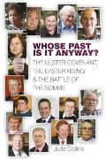 Whose Past Is It Anyway?: The Ulster Covenant, the Easter Rising & the Battle of the Somme