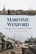 Maritime Wexford: The Life of an Irish Port Town
