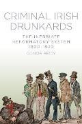 Criminal Irish Drunkards: The Inebriate Reformatory System 1900-1920