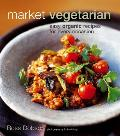 Market Vegetarian Easy Organic Recipes for Every Occasion
