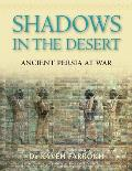 Shadows in the Desert Ancient Persia at War