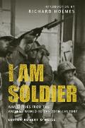 I Am Soldier War Stories from the Ancient World to the 20th Century