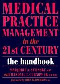 Medical Practice Management in the 21st Century: The Handbook