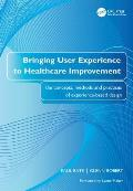 Bringing User Experience to Healthcare Improvement The Concepts Methods & Practices of Experience Based Design
