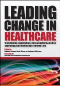 Leading Change in Healthcare Transforming Organizations Using Complexity Positive Psychology & Relationship Centered Care