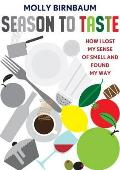 Season to Taste How I Lost My Sense of Smell & Found My Way