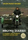 Kolyma Diaries: A Journey Into Russiaas Haunted Hinterland