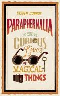 Paraphernalia The Curious Lives of Magical Things