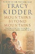 Mountains Beyond Mountains: One Doctor's Quest to Heal the World. Tracy Kidder