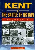 Kent and the Battle of Britain. the Long Hot Summer of 1940