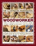 The Illustrated Professional Woodworker: Tools, Picture Framing, Joinery, Home Maintenance, Furniture Repair, with Expert Advice and Over 260 Step-By-
