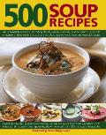 500 Soup Recipes: An Unbeatable Collection Including Chunky Winter Warmers, Oriental Broths, Spicy Fish Chowders and Hundreds of Classic