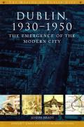 Dublin, 1930-1950: The Emergence of the Modern City