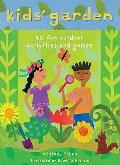 Kids' Garden: Forty Fun Indoor and Outdoor Activities for Growing Kids