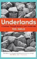 Underlands: A Journey Through Britainas Lost Landscape
