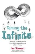Taming the Infinite The Story of Mathematics from the First Numbers to Chaos Theory