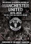 Official Illustrated History of Manchester United 1878 2010 The Full Story & Complete Record