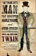 Man That Corrupted Hadleyburg & Other Stories
