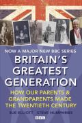 Britain's Greatest Generation: How Our Parents and Grandparents Made the Twentieth Century