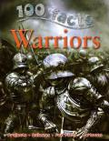 100 Facts Warriors: March Into Battle and Discover Incredible Facts about the Gr