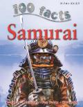 100 Facts Samurai: Come Face to Face with Some of the Finest Warriors Ever to S