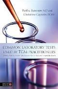 Common Laboratory Tests Used by TCM Practitioners: When to Refer Patients for Lab Tests and How to Read and Interpret the Results