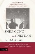 Shen Gong and Nei Dan in Da Xuan: A Manual for Working with Mind, Emotion, and Internal Energy