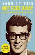 Not Fade Away The Life & Music of Buddy Holly