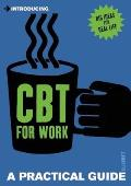 Introducing Cognitive Behavioural Therapy for Work: A Practical Guide