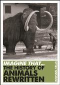 Imagine That - The History of Animals Rewritten
