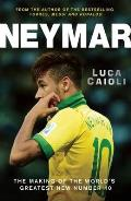 Neymar The Making of the Worlds Greatest New Number 10
