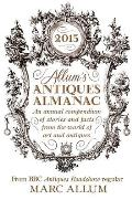 Allums Antiques Almanac An Annual Compendium of Stories & Facts from the World of Art & Antiques