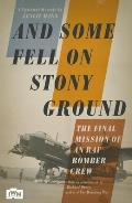 & Some Fell on Stony Ground A Day in the Life of an RAF Bomber Pilot