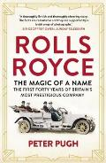 Magic of a Name How Rolls Met Royce & Formed Britains Most Prestigious Company