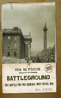 Battleground, 1916 In Focus - The Battle for the General Post Office, 1916