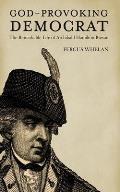 God-Provoking Democrat - The Remarkable Life of Archibald Hamilton Rowan