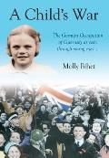 A Child's War: The Occupation of the Channel Islands Through a Child's Eyes