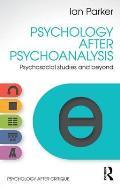 Psychology After Psychoanalysis: Psychosocial Studies and Beyond