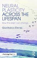 Neural Plasticity Across the Lifespan: How the Brain Can Change