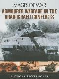 Armoured Warfare in the Arab-Israeli Conflicts: Rare Photographs from Wartime Archives