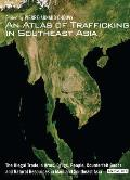 An  Atlas of Trafficking in Southeast Asia: The Illegal Trade in Arms, Drugs, People, Counterfeit Goods and Natural Resources in Mainland Southeast As