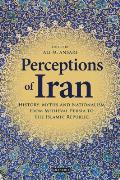 Perceptions of Iran: History, Myths and Nationalism from Medieval Persia to the Islamic Republic