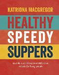 Healthy Speedy Suppers: Quick, Healthy and Delicious Recipes for Busy People