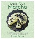 Meet Your Matcha Over 50 Delicious Dishes Made with This Miracle Ingredient