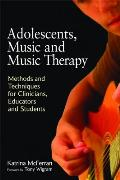 Adolescents Music & Music Therapy Methods & Techniques For Clincians Educators & Students