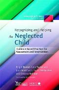 Recognizing and Helping the Neglected Child: Evidence-Based Practice for Assessment and Intervention
