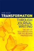 Transformation Through Journal Writing: The Art of Self-Reflection for the Helping Professions