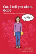 Can I Tell You about Ocd?: A Guide for Friends, Family and Professionals